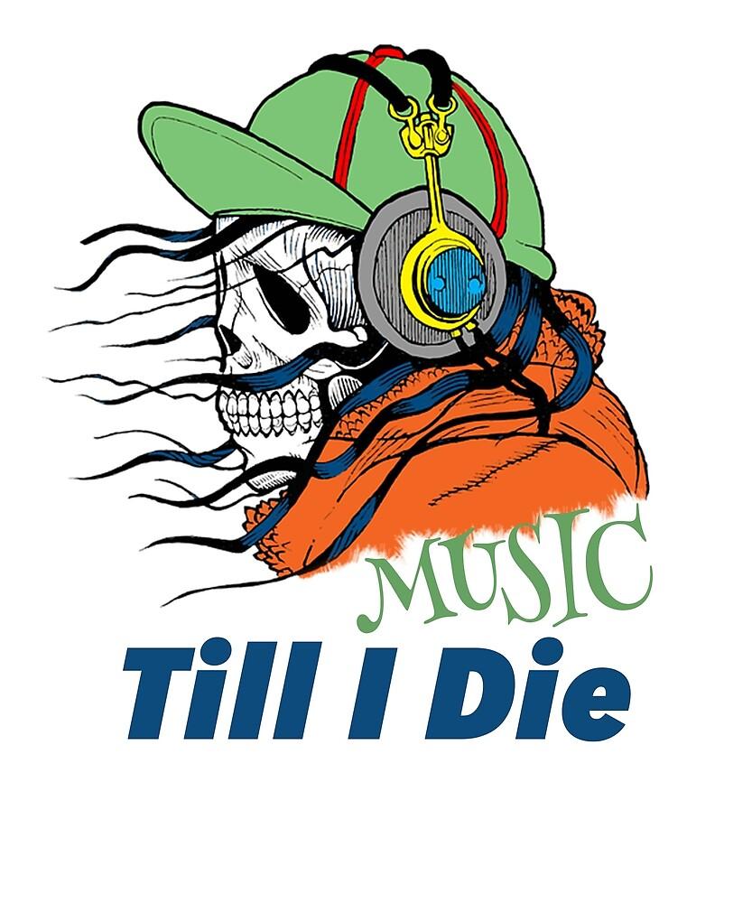 Music Till I Die by TeeShirtCo
