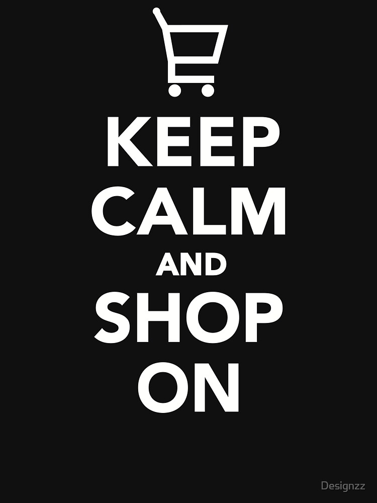 Keep calm and shop on by Designzz