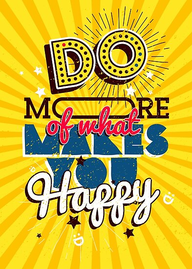 Motivational poster, Do more of what makes you Happy by maximgertsen