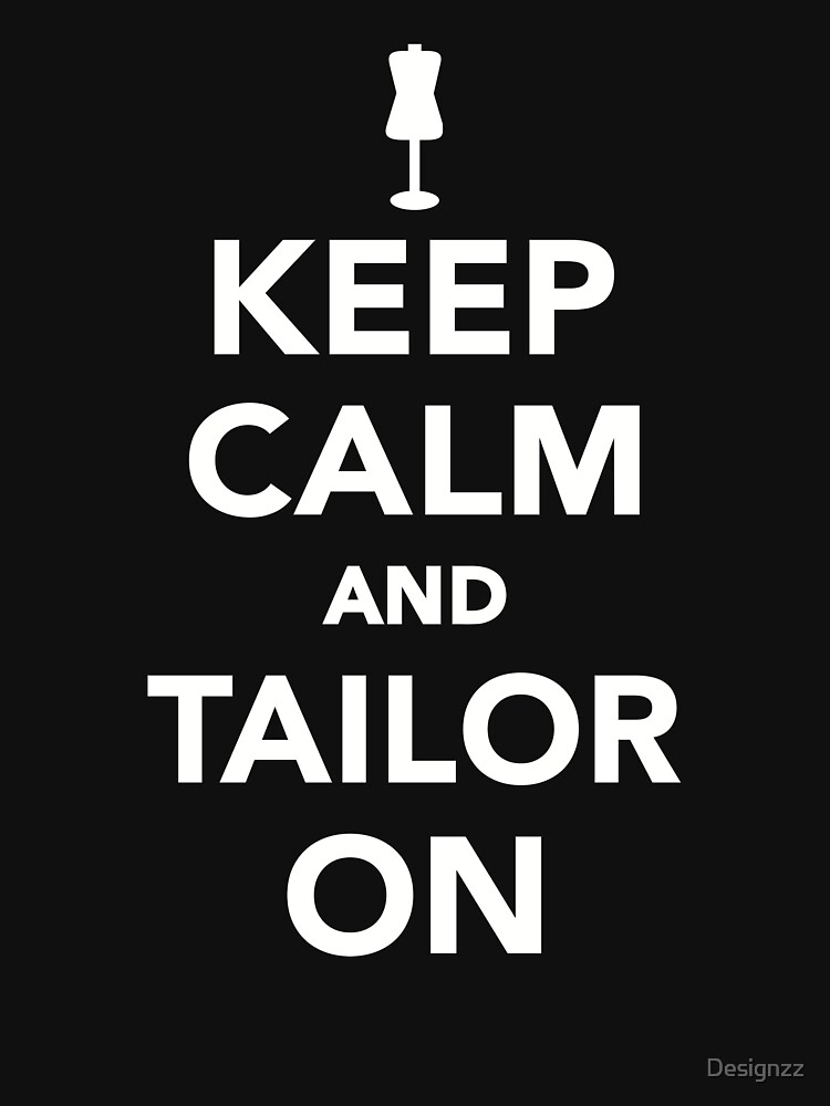 Keep calm and tailor on by Designzz
