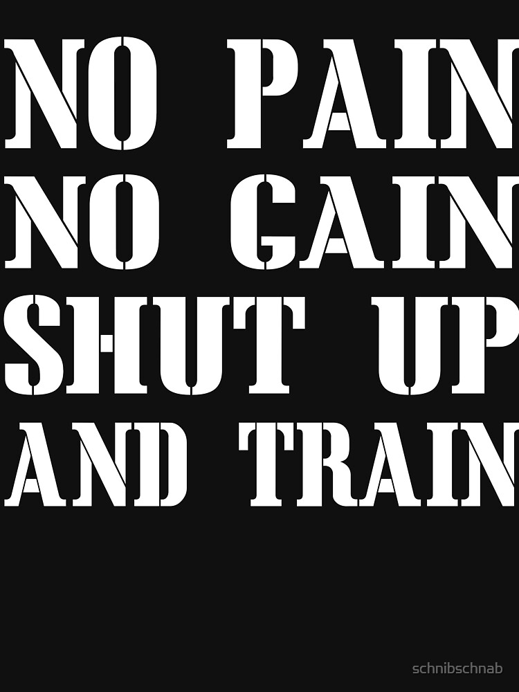 No Pain No Gain Shut up and Train by schnibschnab