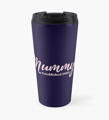 Mummy Established 2003 Travel Mug