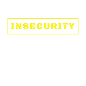 Insecurity - Funny Security T-shirt by M1ssBehave