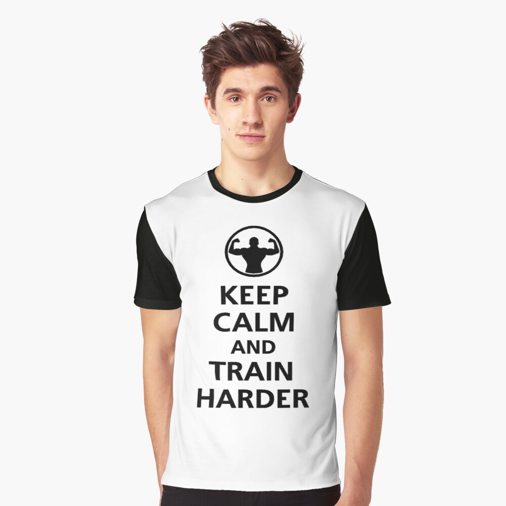 KEEP CALM AND TRAIN HARDER Graphic T-Shirt Front