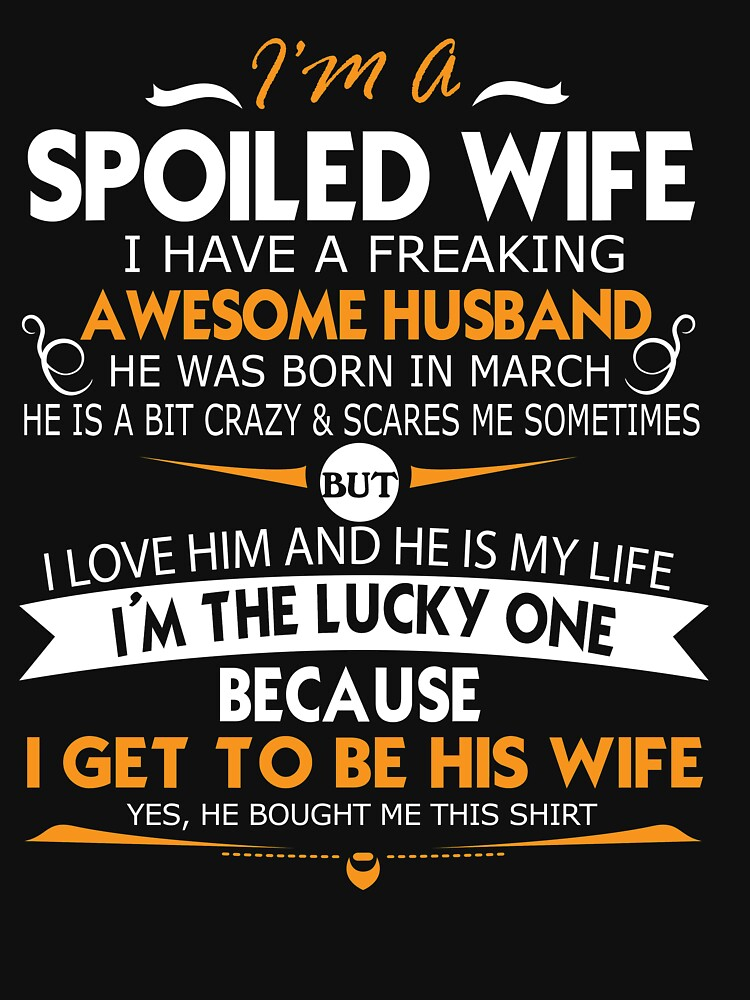 I am a spoiled wife I have a freaking awesome husband T-shirt by RithaMatch