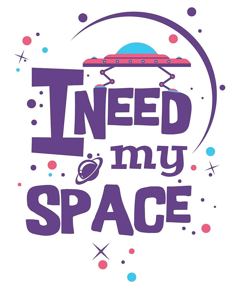 Funny UFO T-Shirt Need My Space NASA Spaceship, Alien Galaxy by LoveAndSerenity
