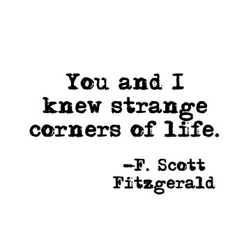 You and I knew strange corners of life - Fitzgerald quote by peggieprints
