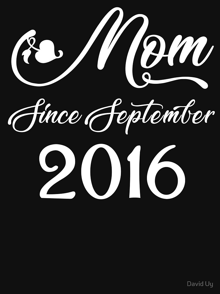Mothers Day Christmas Funny Mom Gifts - Mom Since September 2016 by daviduy