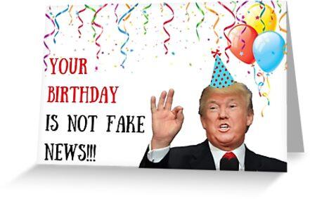 Donald Trump birthday card, Fake News birthday card, meme greeting cards by Digital ArtJunkie