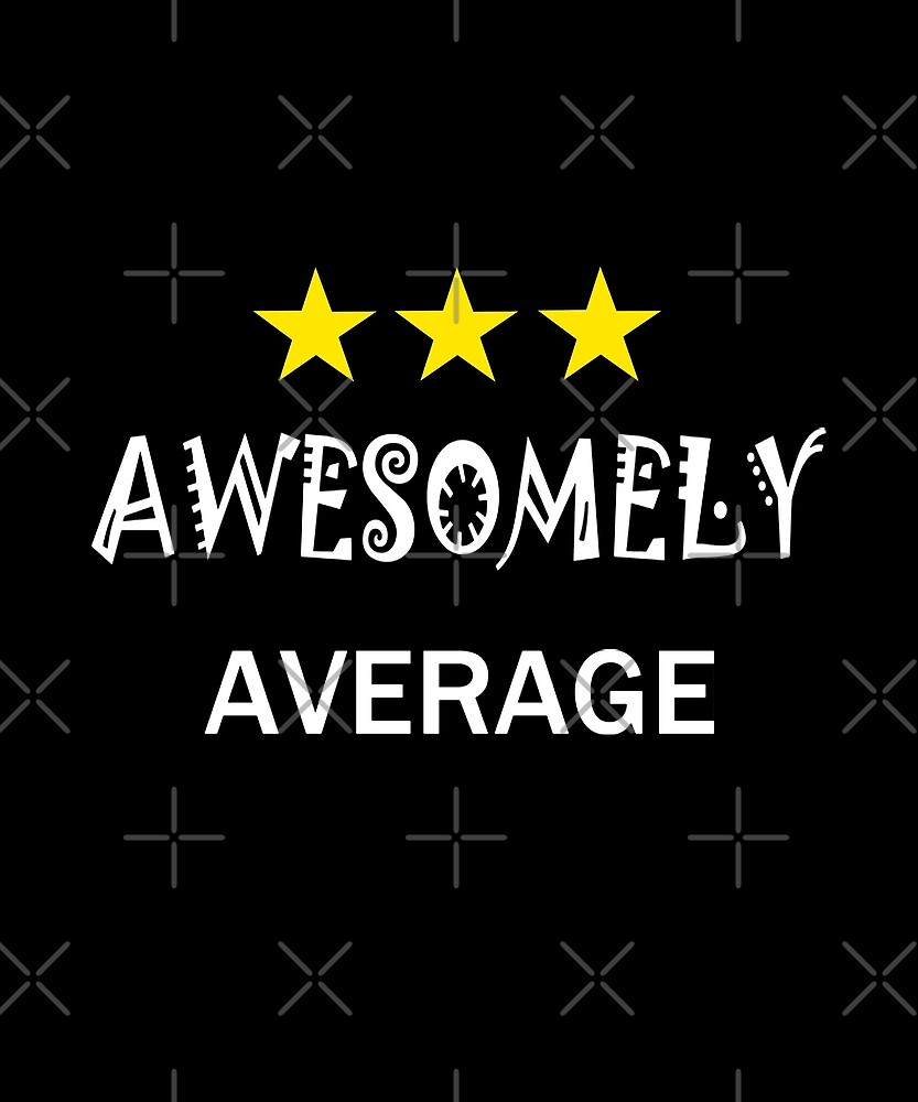 Awesomely Average by 4wordsmovement