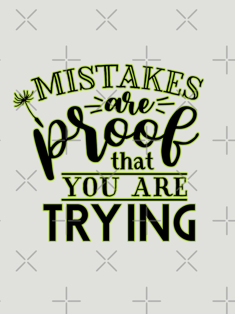 Mistake Are Proof That You Are Trying by soondoock