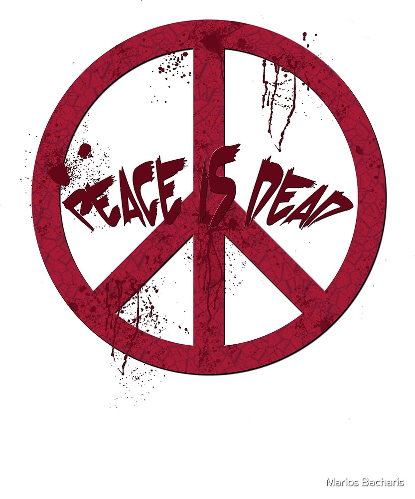 Peace is dead by Marios Bacharis