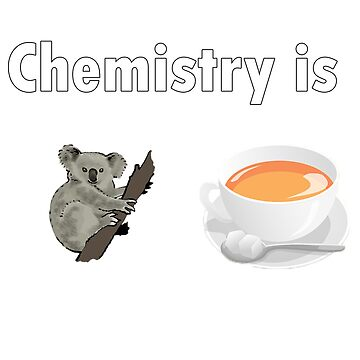 Chemistry Is Koala-Tea by GeekStreet
