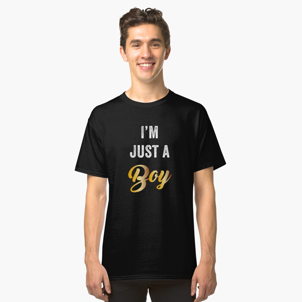 I'm Just A Boy Classic T-Shirt Front