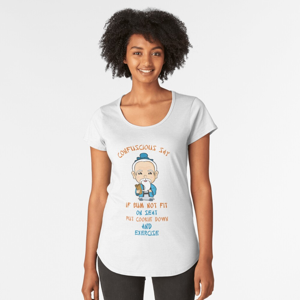Cheeky Confucius Comical Saying... If Bum Not Fit On Seat... Women's Premium T-Shirt Front