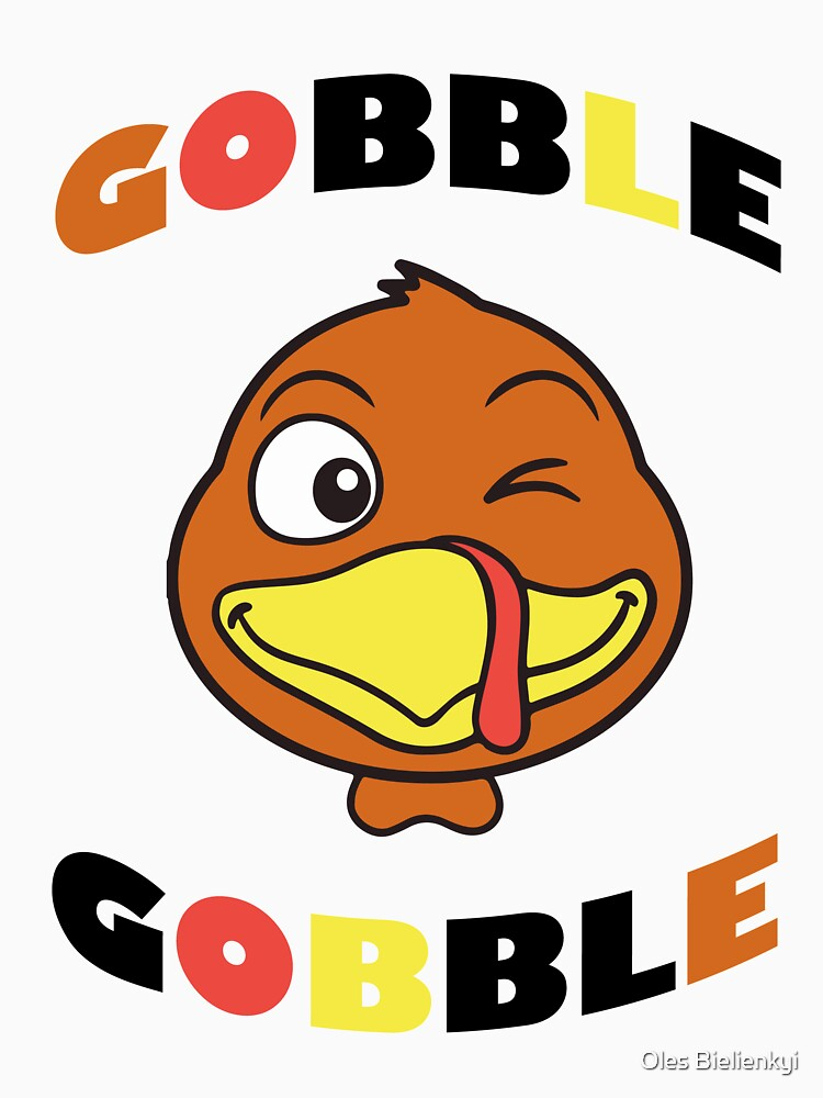 Gobble - Happy Thanksgiving Day Funny T-Shirt  by andalit