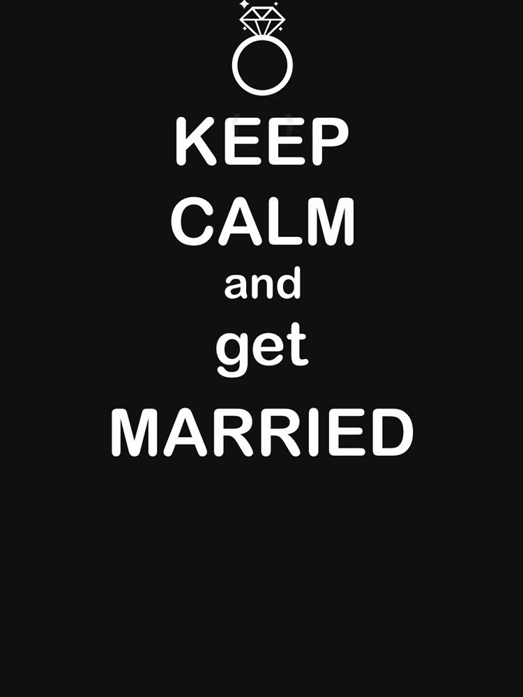 Keep calm and get married by choppy777