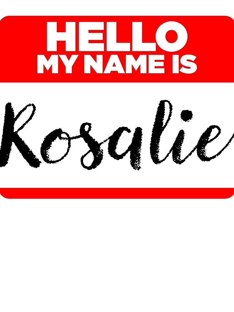 My Name Is... Rosalie - Names Tag Hipster Sticker & Shirt by lyssalou2002b