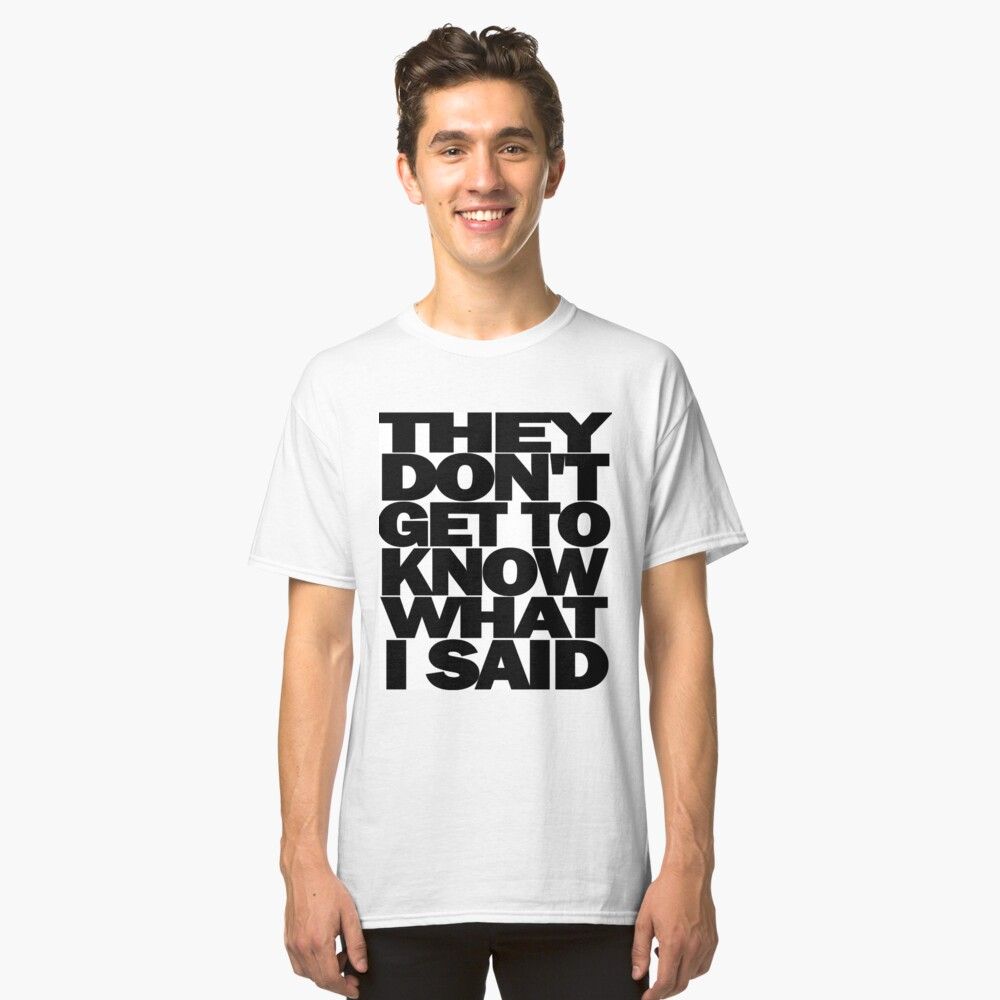 They don't get to know what I said - Eliza Schuyler-Hamilton Classic T-Shirt