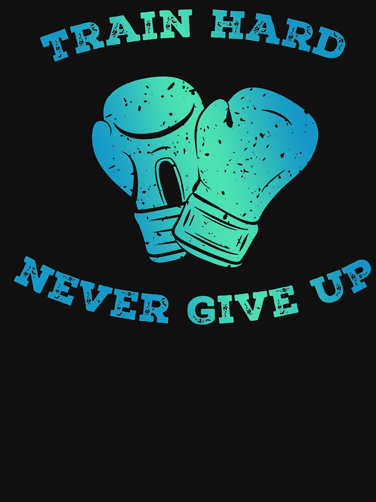 Train Hard Never Give Up Boxer Boxing by Manqoo