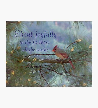Shout for Joy-Psalm 98:4 Photographic Print