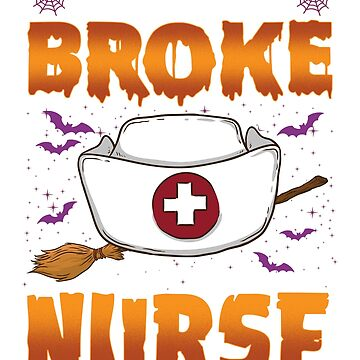 My Broom Broke So Now I am a Nurse Halloween Gift T-shirt by jlfdesign