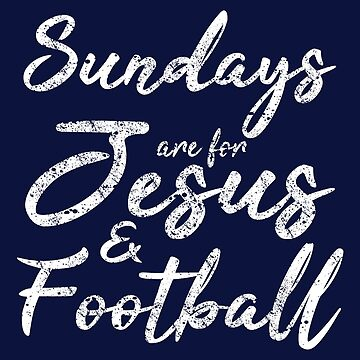 Sundays Are For Jesus And Football by STdesigns