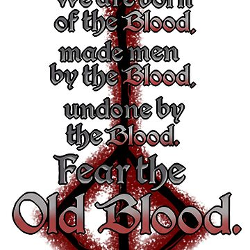 Fear the Old Blood by tindalosmalakia