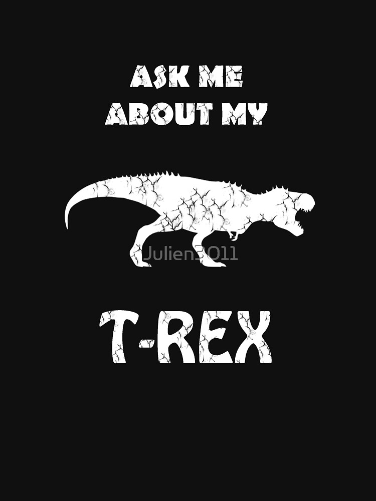 ASK ME ABOUT MY T REX by Julien3011