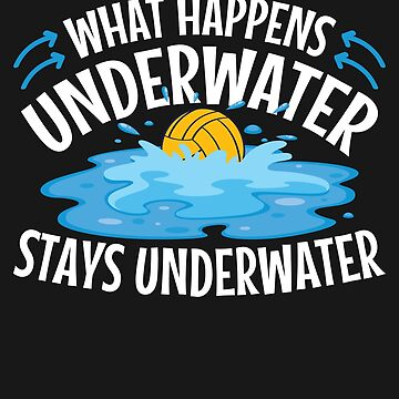 Water Polo What Happens Underwater Stays Underwater by jaygo