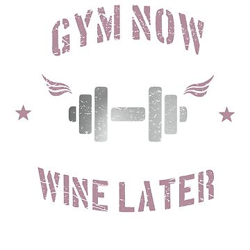 Gym Now Wine Later by MDAM