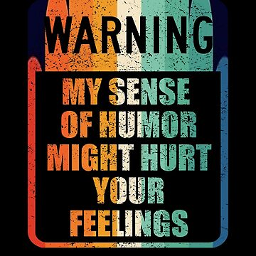 Warning!  My sense of humor might hurt your feelings T Shirt by MDAM