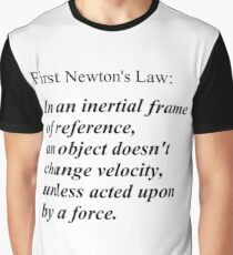 First Newton's Law: In an inertial frame of reference, an object doesn't change velocity, unless acted upon by a force. #Physics Graphic T-Shirt