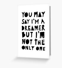 You May Say I'm A Dreamer - Black and White Version Greeting Card