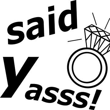 "Engagement Announcement ""I said yasss!"" Wedding by sweetsixty"