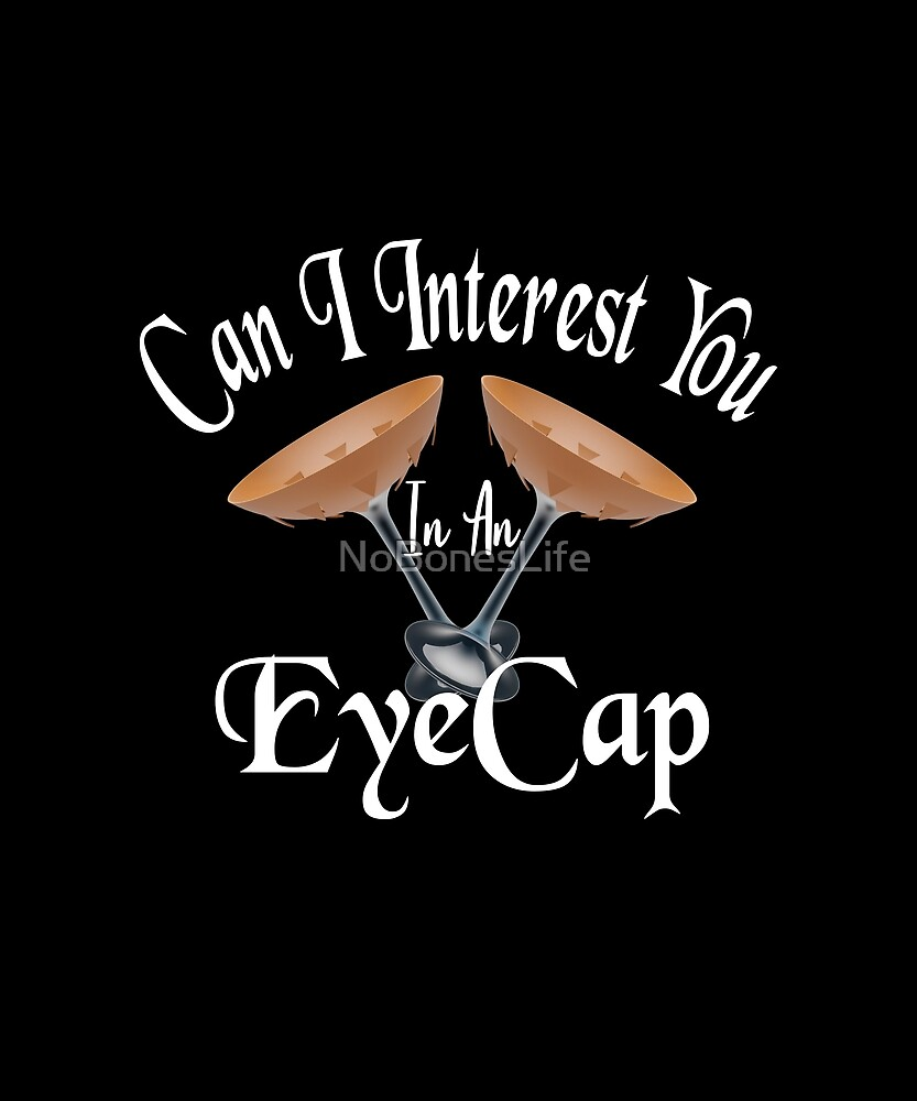 Can I Interest You In An Eye Cap by NoBonesLife
