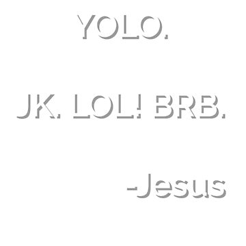 YOLO JK LOL BRB Jesus texting funny cute tee shirt by TimShane
