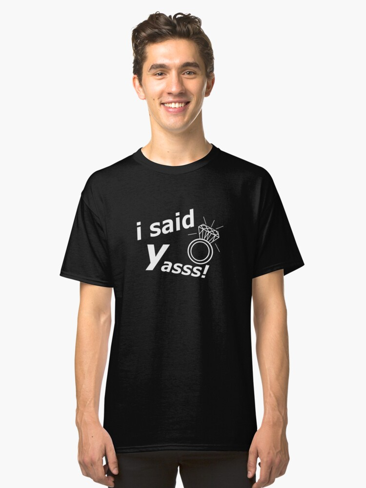 "Engagement Announcement ""I said yasss!"" Wedding Classic T-Shirt Front"