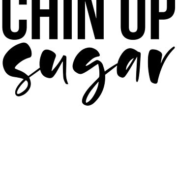 Chin Up Sugar by kamrankhan