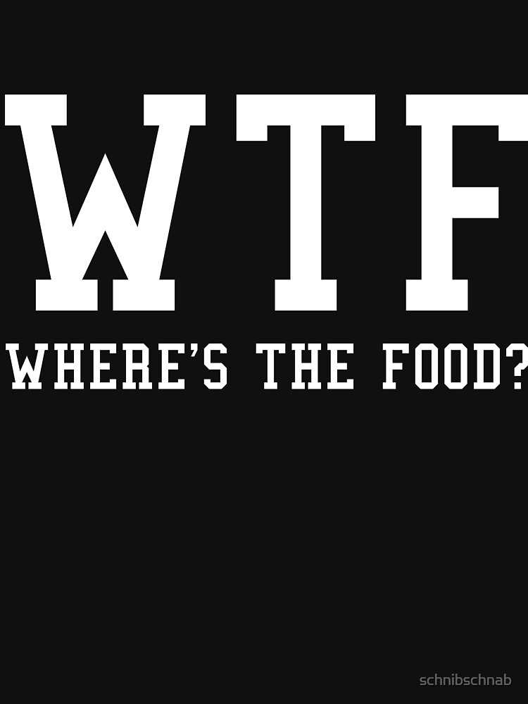WTF WHERE IS THE FOOD by schnibschnab