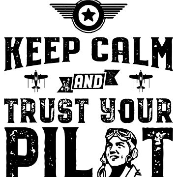 Keep Calm and Trust Your Pilot Fight Aviation by inkedtee