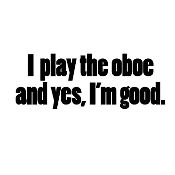 Yes, I'm good: oboe by wordznart