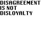 Disagreement Is Not Disloyalty by VillainousPloy