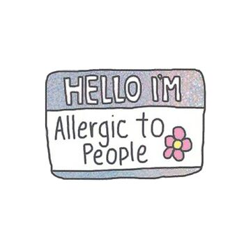 HELLO IM ALLERGIC TO PEOPLE - STICKER -POSTER -TSHIRT by traiomar