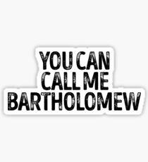 You Can Call Me Bartholomew - Cool Custom Birthday Names Sticker