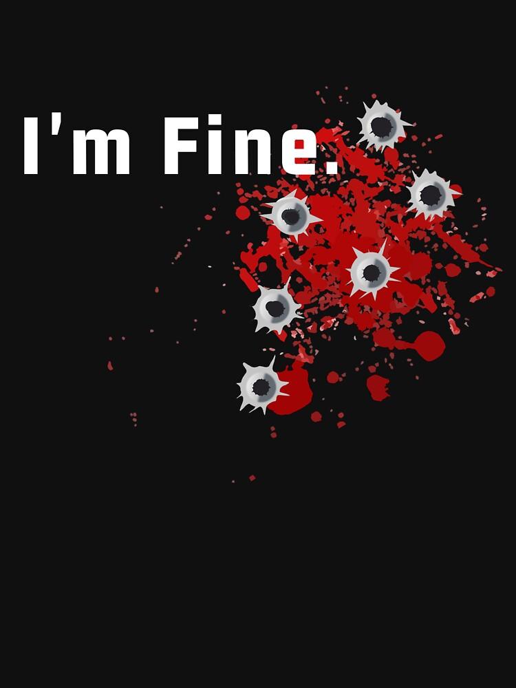 I'm fine. by SlizzahShirts