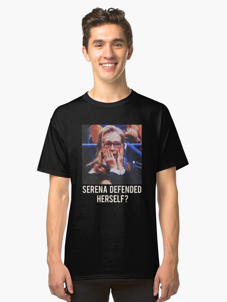SERENA DEFENDED HERSELF? Classic T-Shirt Front
