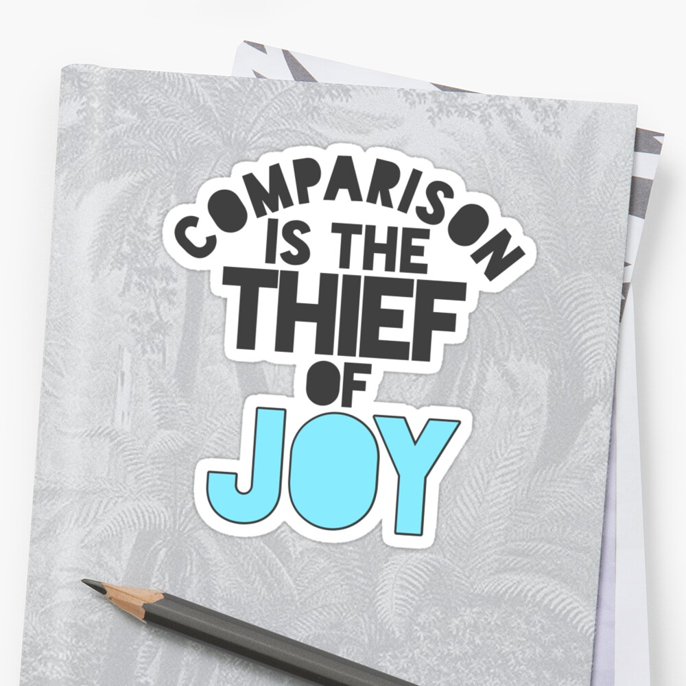 Comparison is the thief of joy by notfamous