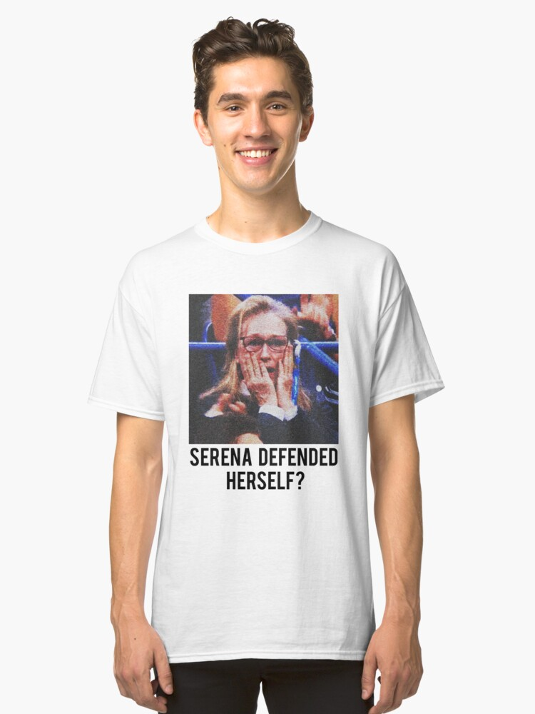 SERENA DEFENDED HERSELF. WHAT?!?! Classic T-Shirt Front