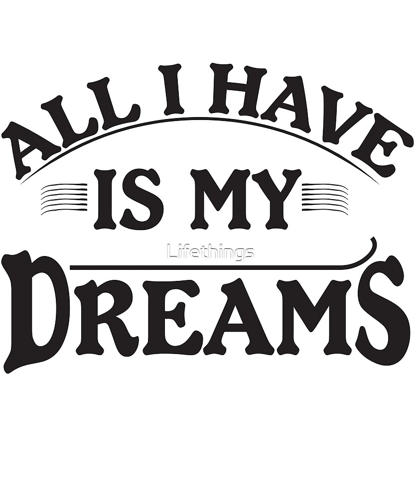 All I Have Is My Dreams by Lifethings